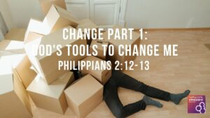 "9th August 2020  ""Change Part 1: God's Tools to Change Me."" Philippians 2:12-13"